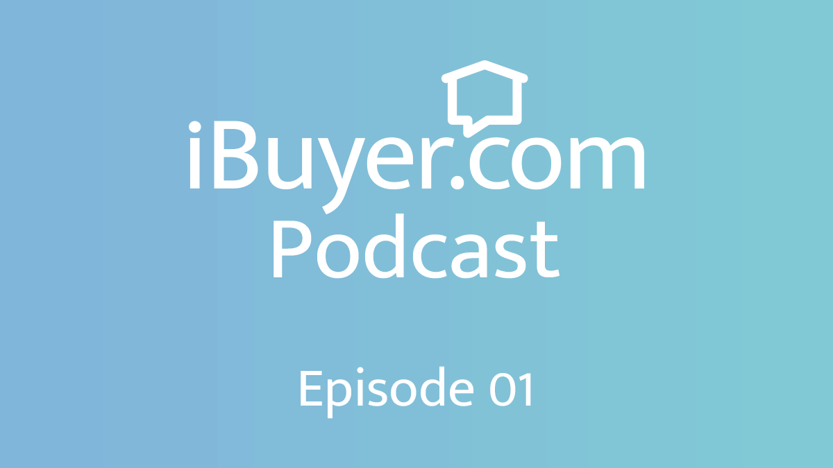 What is an iBuyer? [Podcast Episode 1]