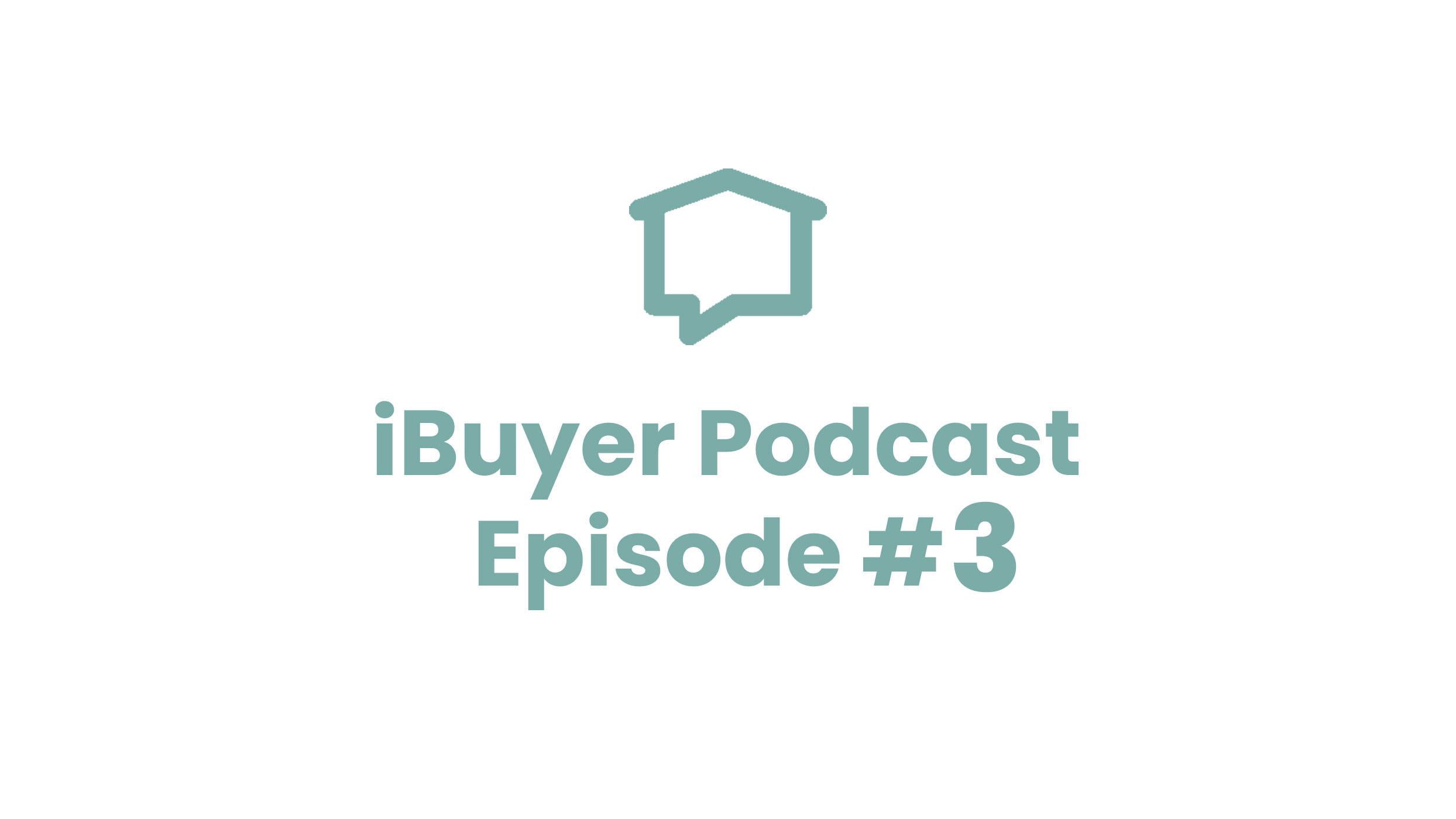 iBuyer Podcast Episode 3