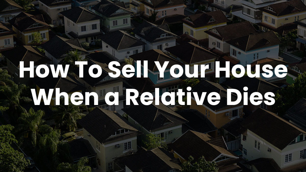 How to Sell a House When a Relative Dies