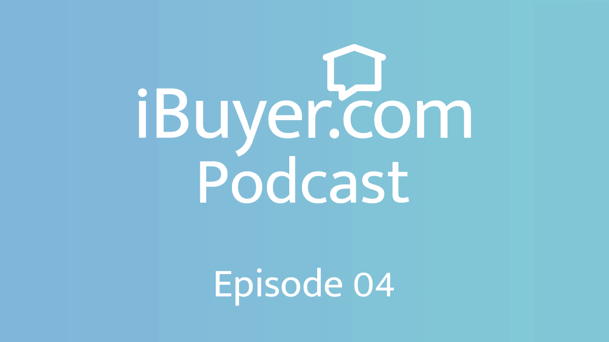 What Does It Take To Be an iBuyer? [Podcast Episode 4]